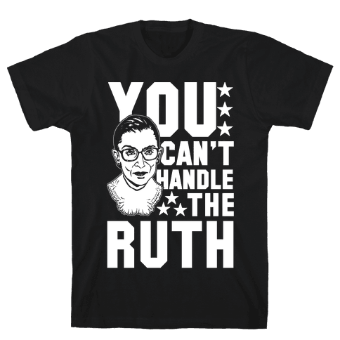 You Can't Handle the Ruth Mens T-Shirt