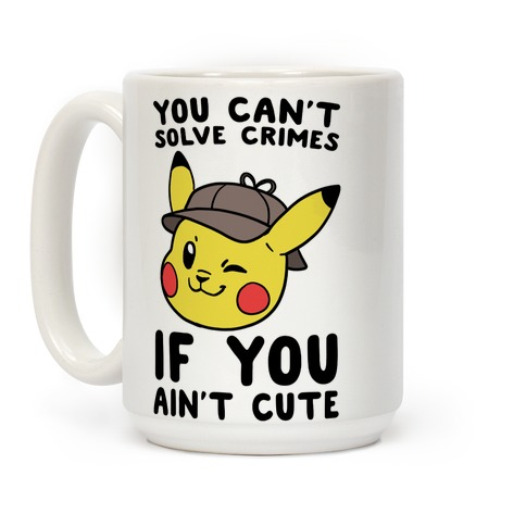 You Can't Solve Crimes if You Ain't Cute - Pikachu Coffee Mug