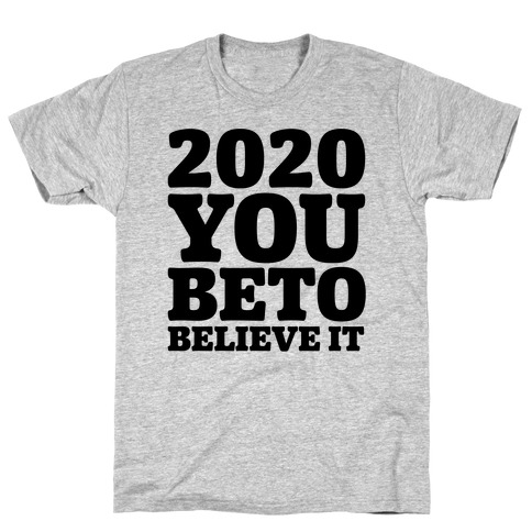 2020 You Beto Believe It T-Shirt