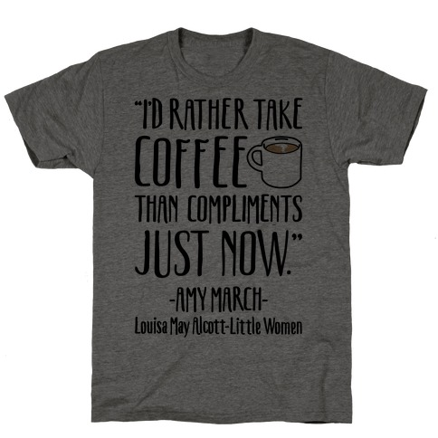I'd Rather Have Coffee Than Compliments Just Now T-Shirt
