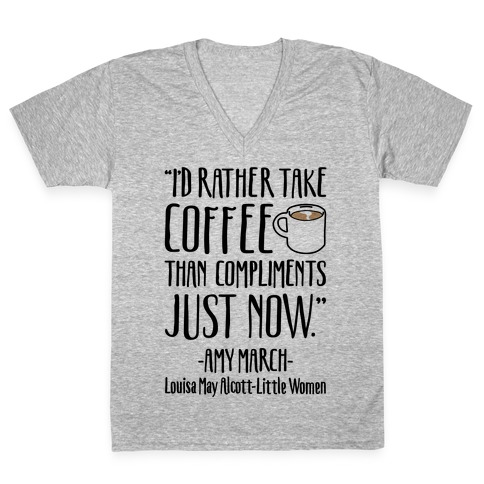 I'd Rather Have Coffee Than Compliments Just Now V-Neck Tee Shirt