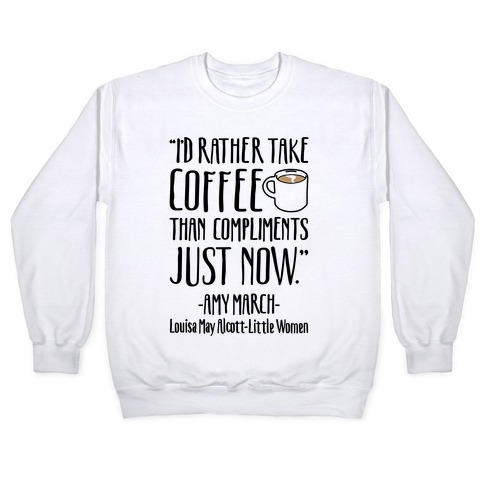 I'd Rather Have Coffee Than Compliments Just Now Pullover