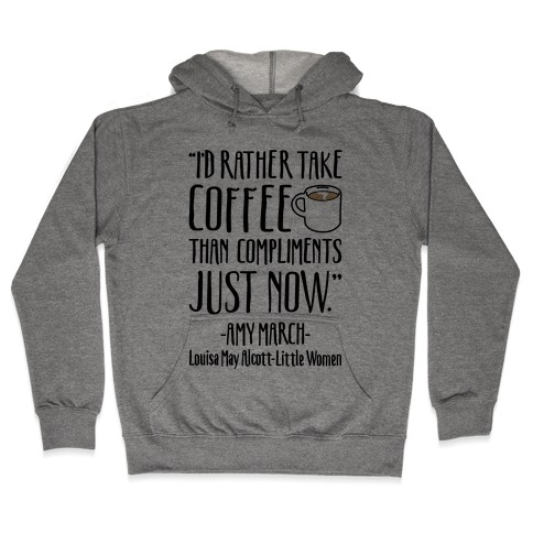 I'd Rather Have Coffee Than Compliments Just Now Hooded Sweatshirt