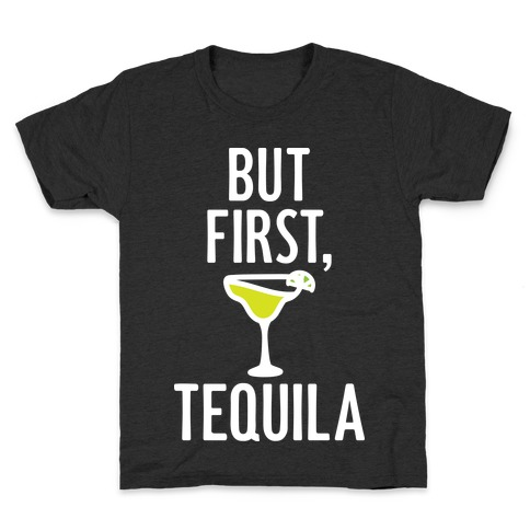 But First, Tequila Kids T-Shirt