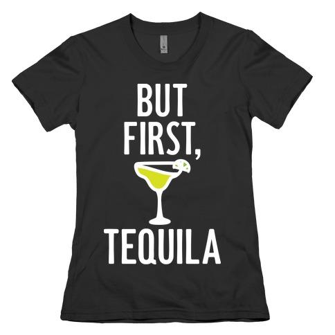 But First, Tequila Womens T-Shirt