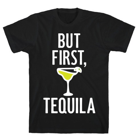 But First, Tequila T-Shirt
