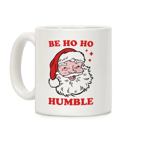 Be Ho Ho Humble Coffee Mug