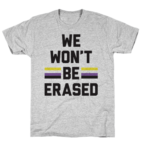 We Won't Be Erased Nonbinary Mens T-Shirt