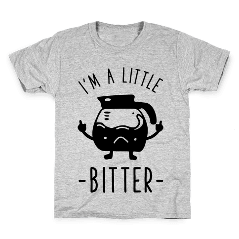 I'm a Little Bitter Kids T-Shirt