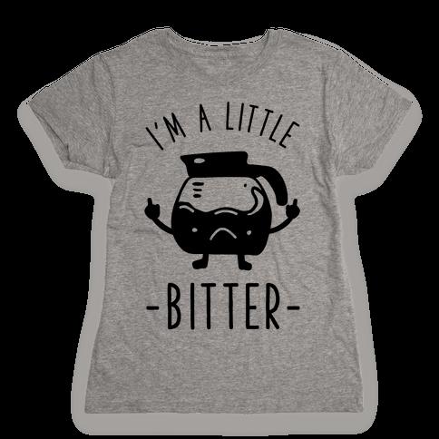 I'm a Little Bitter Womens T-Shirt
