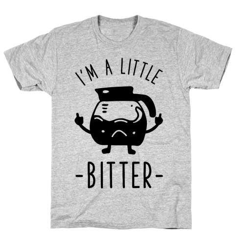 I'm a Little Bitter T-Shirt