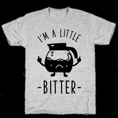 I'm a Little Bitter Mens T-Shirt