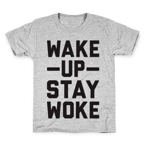 Wake Up Stay Woke Kids T-Shirt