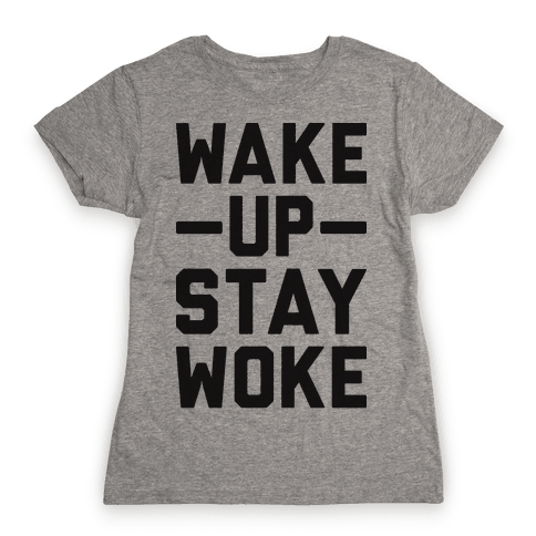 Wake Up Stay Woke Womens T-Shirt