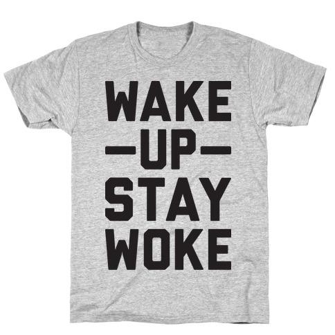 Wake Up Stay Woke T-Shirt