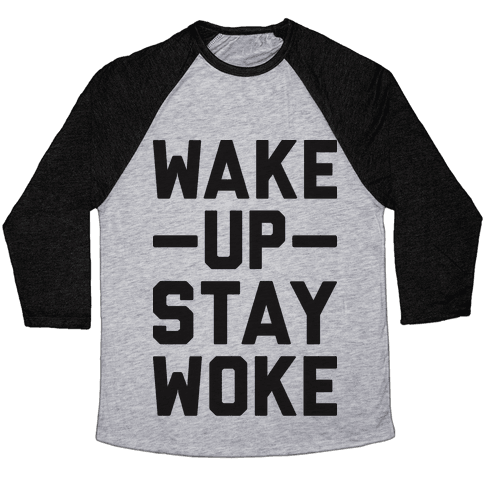 Wake Up Stay Woke Baseball Tee