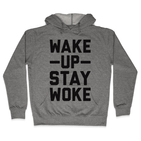 Wake Up Stay Woke Hooded Sweatshirt