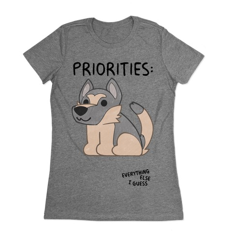 German Shepherd Priorities Womens T-Shirt