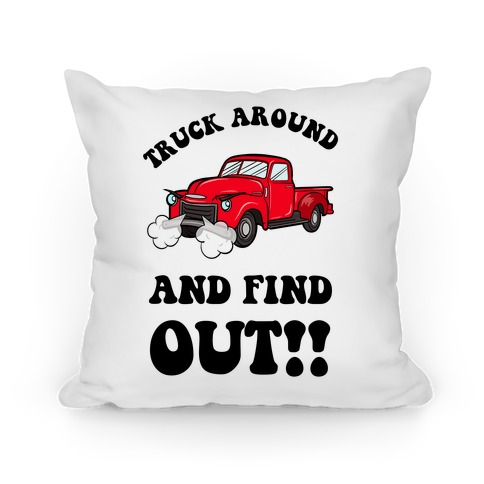 Truck Around and Find Out Pillow