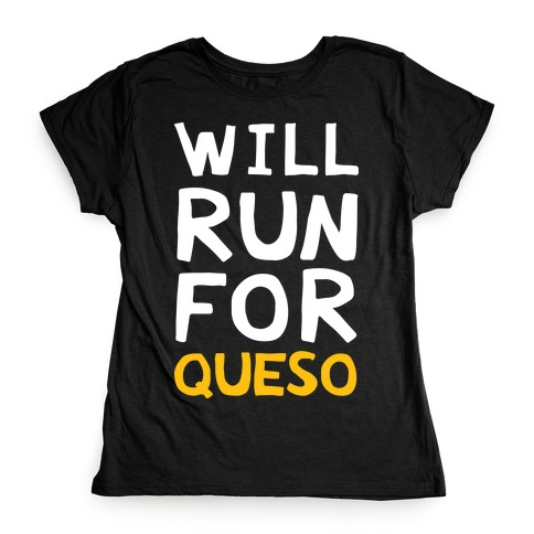 Will Run For Queso Womens T-Shirt