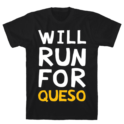 Will Run For Queso Mens/Unisex T-Shirt