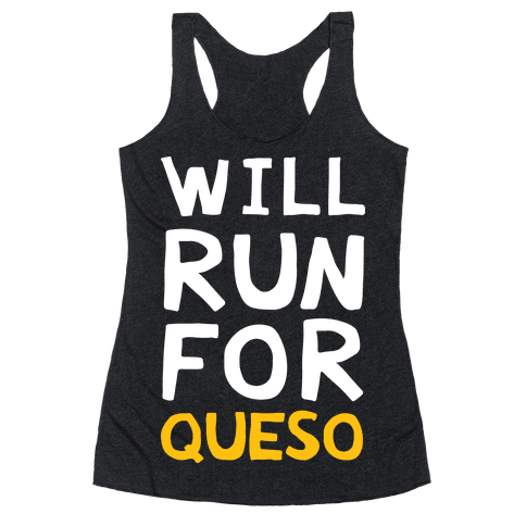 Will Run For Queso Racerback Tank Top