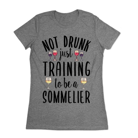 Not Drunk Just Training to be a Sommelier Womens T-Shirt
