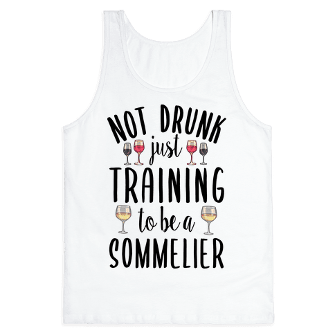Not Drunk Just Training to be a Sommelier Tank Top