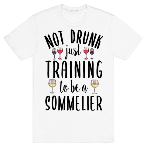 Not Drunk Just Training to be a Sommelier T-Shirt
