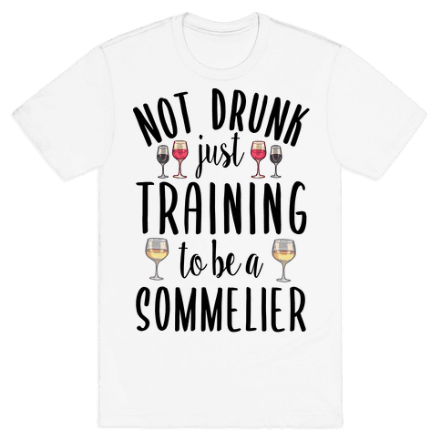 Not Drunk Just Training to be a Sommelier Mens/Unisex T-Shirt