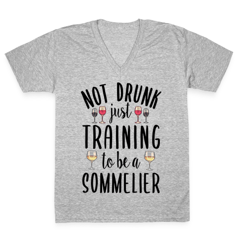 Not Drunk Just Training to be a Sommelier V-Neck Tee Shirt
