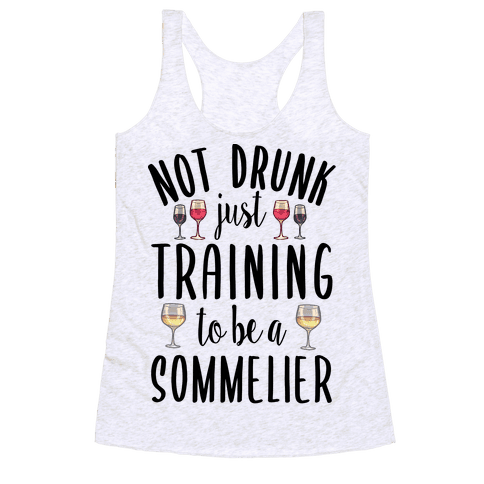 Not Drunk Just Training to be a Sommelier Racerback Tank Top