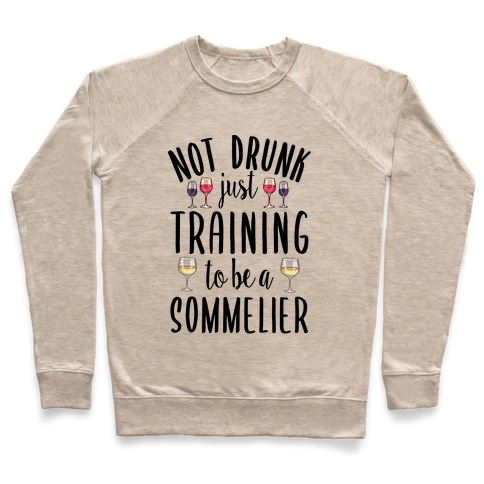 Not Drunk Just Training to be a Sommelier Pullover