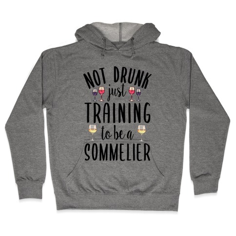 Not Drunk Just Training to be a Sommelier Hooded Sweatshirt