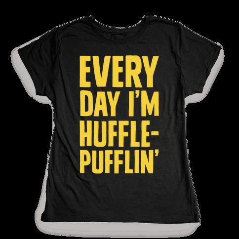 Every Day I'm Hufflepufflin Womens T-Shirt