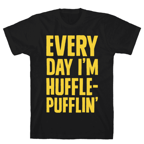 Every Day I'm Hufflepufflin Mens T-Shirt