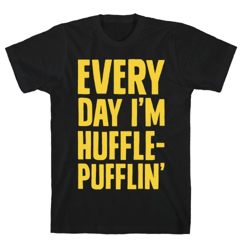 Every Day I'm Hufflepufflin Mens T-Shirt