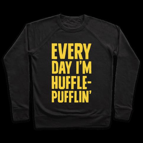 Every Day I'm Hufflepufflin Pullover