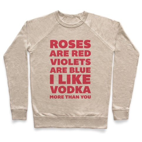 Roses Are Red Violets Are Blue I Like Vodka More Than You Pullover