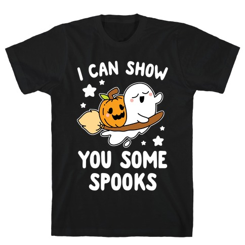 I Can Show You Some Spooks T-Shirt