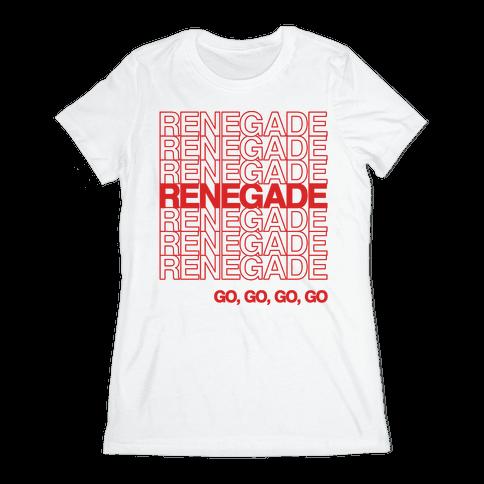 Renegade Renegade Renegade Parody Womens T-Shirt