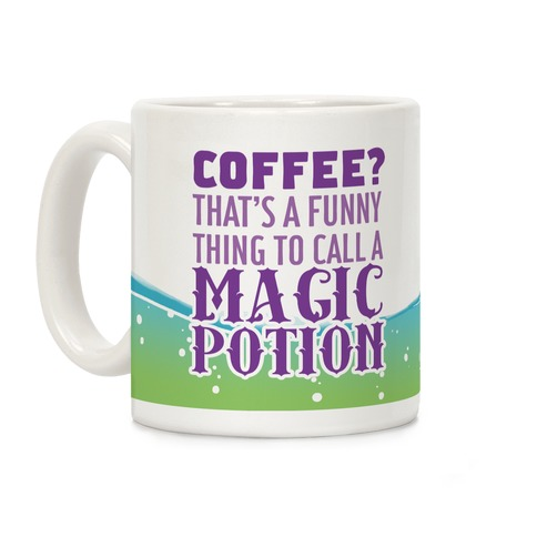 Coffee? That's a Funny Thing to Call a Magic Potion Coffee Mug