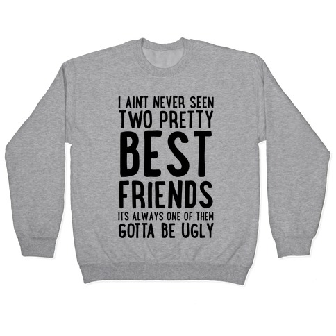 I Ain't Never Seen Two Pretty Best Friends Pullover