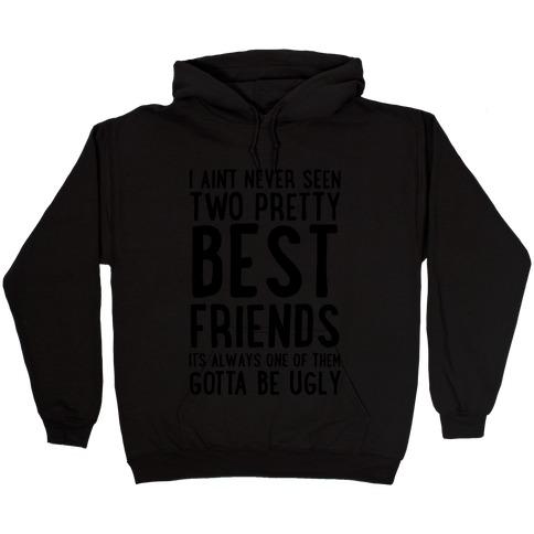 I Ain't Never Seen Two Pretty Best Friends Hooded Sweatshirt