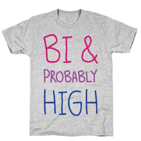 Bi And Probably High T-Shirt