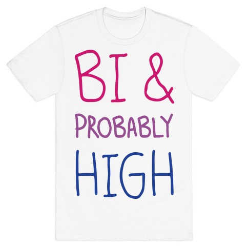 Bi And Probably High T-Shirt