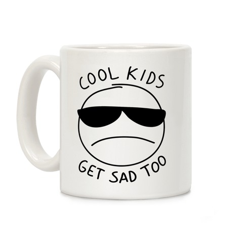 Cool Kids Get Sad Too Coffee Mug