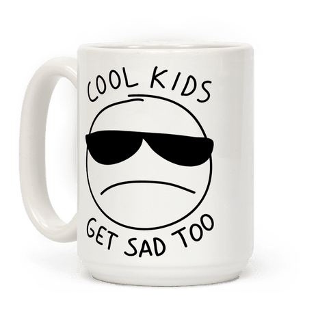 Cool Kids Get Sad Too