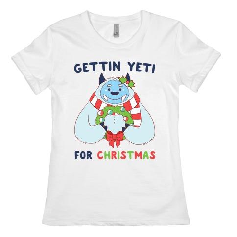 Gettin' Yeti for Christmas  Womens T-Shirt