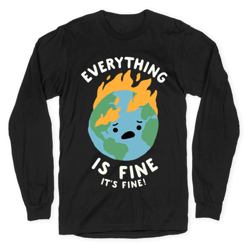 Everything Is Fine It's Fine Long Sleeve T-Shirt
